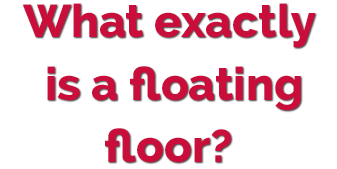 What exactly is a floating floor?