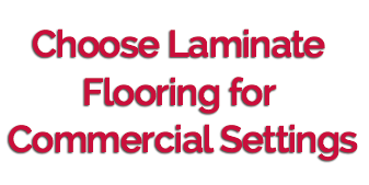 Choose Laminate Flooring for Commercial Settings
