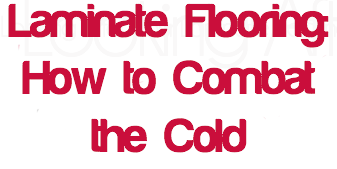 Laminate Flooring: How to Combat  the Cold